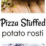 Skillet Pizza Stuffed Potato Rosti