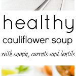 Healthy Cauliflower Soup with Carrot, Cumin and Lentils