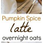 Healthy Pumpkin Spice Latte Overnight Oats